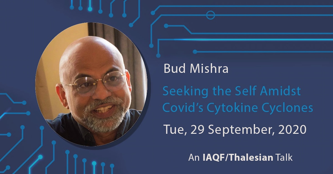Bud Mishra: Seeking the Self Amidst Covid's Cytokine Cyclones